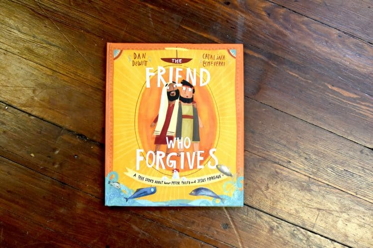 Forgives, The Friend Who Forgives: A True Story About how Peter Failed and Jesus Forgave by Dan Dewitt and Catalina Echeverri, Servants of Grace