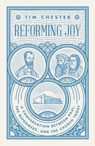 Joy, Reforming Joy: A Conversation between Paul, the Reformers, and the Church Today by Tim Chester, Servants of Grace