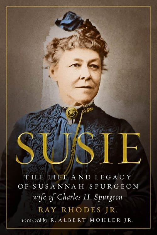 , Susie: The Life and Legacy of Susannah Spurgeon by Ray Rhodes, Servants of Grace