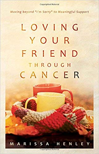 "Loving Your Friend through Cancer: Moving beyond ""I'm Sorry"" to Meaningful Support An Interview with Marissa Henley"