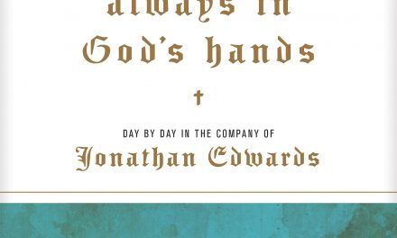 Always in God's Hands: Day by Day in the Company of Jonathan Edwards – Owen Strachan