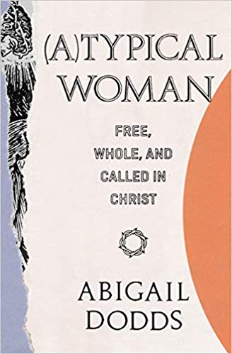 Typical, (A)Typical Woman: Free, Whole, and Called in Christ by Abigail Dodds, Servants of Grace