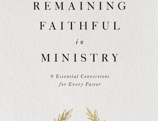 Remaining Faithful in Ministry – John MacArthur