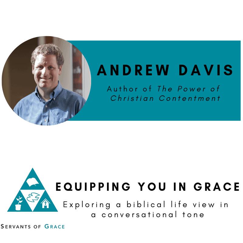 Contentment, Andrew Davis- The Power of Christian Contentment: Finding Deeper, Richer Christ-Centered Joy, Servants of Grace
