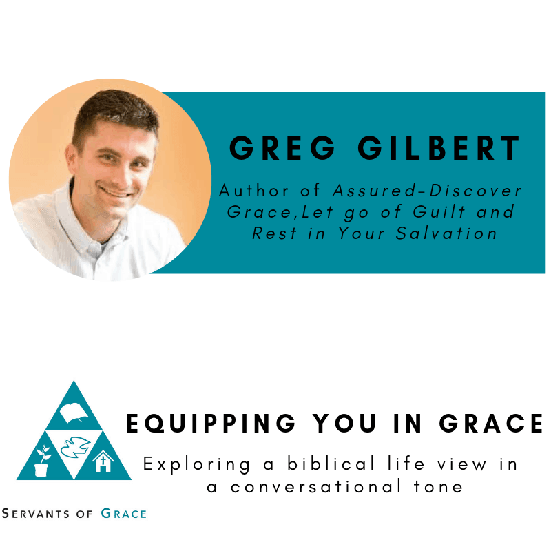 Assured, Greg Gilbert- Assured- Discover Grace, Let Go of Guilt and Rest in Your Salvation, Servants of Grace