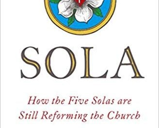 Sola: How the Five Solas Are Still Reforming the Church – James K. Allen, Ed