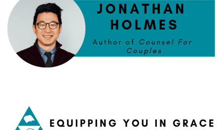 Jonathan Holmes– Counsel for Couples: A Biblical and Practical Guide for Marriage Counseling
