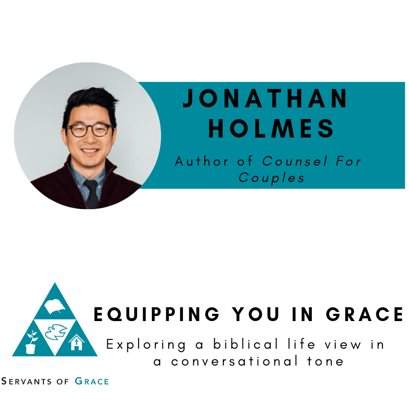 Marriage, Jonathan Holmes– Counsel for Couples: A Biblical and Practical Guide for Marriage Counseling, Servants of Grace, Servants of Grace
