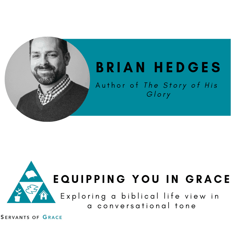 Story, Brian Hedges– The Story of His Glory, Servants of Grace