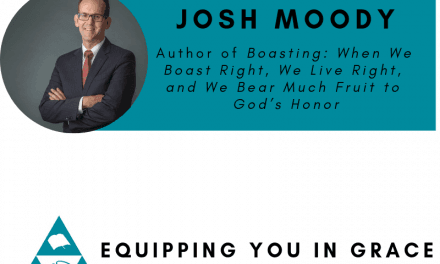 Josh Moody- Boasting When We Boast Right, We Live Right, and We Bear Much Fruit to God's Honor