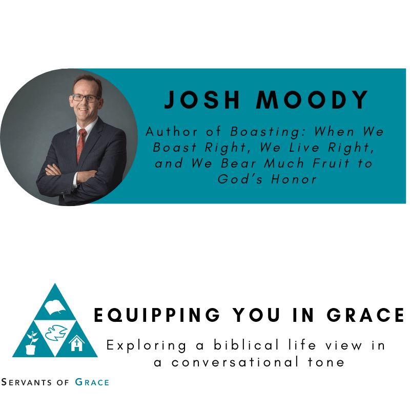 Moody, Josh Moody- Boasting When We Boast Right, We Live Right, and We Bear Much Fruit to God's Honor, Servants of Grace