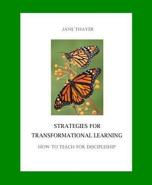 Strategies for Transformational Learning: How to Teach for Discipleship by Jane Thayer