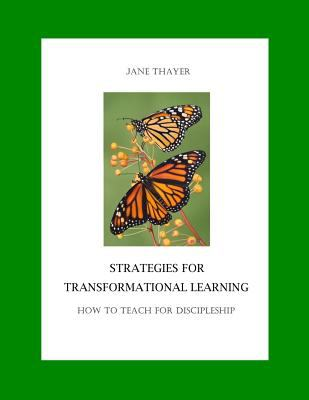 Strategies, Strategies for Transformational Learning: How to Teach for Discipleship by Jane Thayer, Servants of Grace