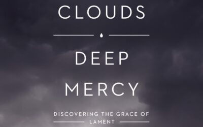 Dark Clouds, Deep Mercy – Mark Vroegop