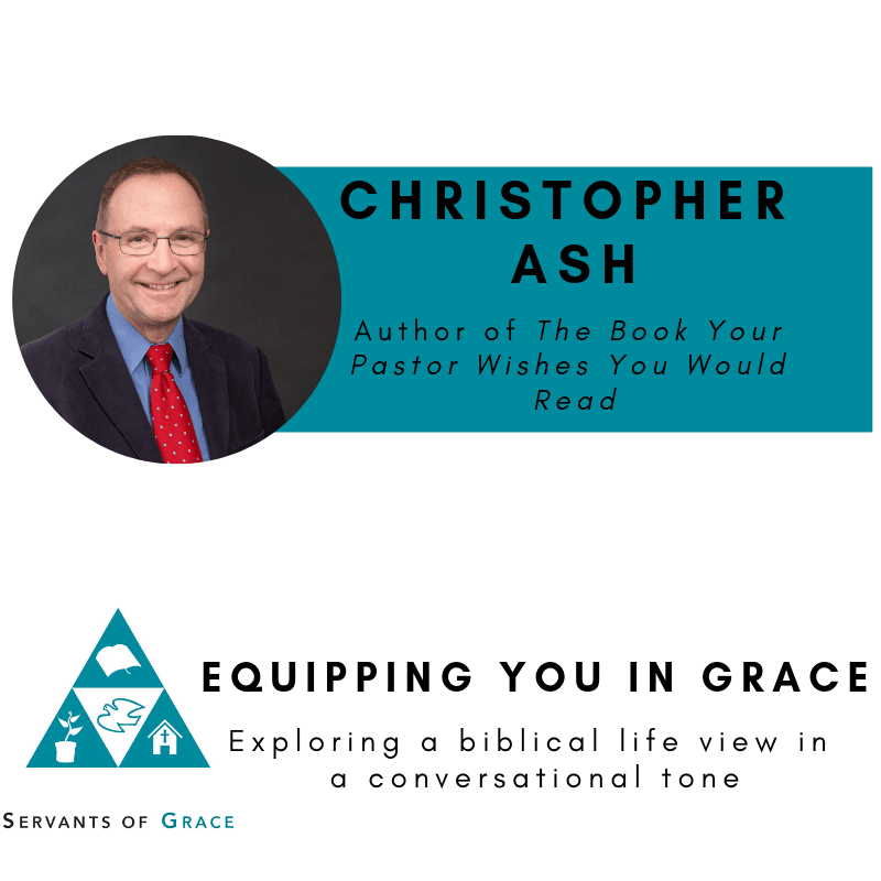 Christopher, Christopher Ash- The Book Your Pastor Wishes You Would Read (But Is Too Embarrassed to Ask), Servants of Grace, Servants of Grace