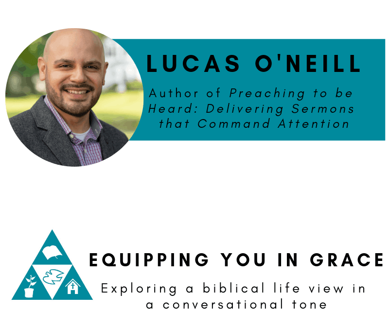 Lucas, Lucas O'Neill–Preaching to Be Heard: Delivering Sermons That Command Attention, Servants of Grace