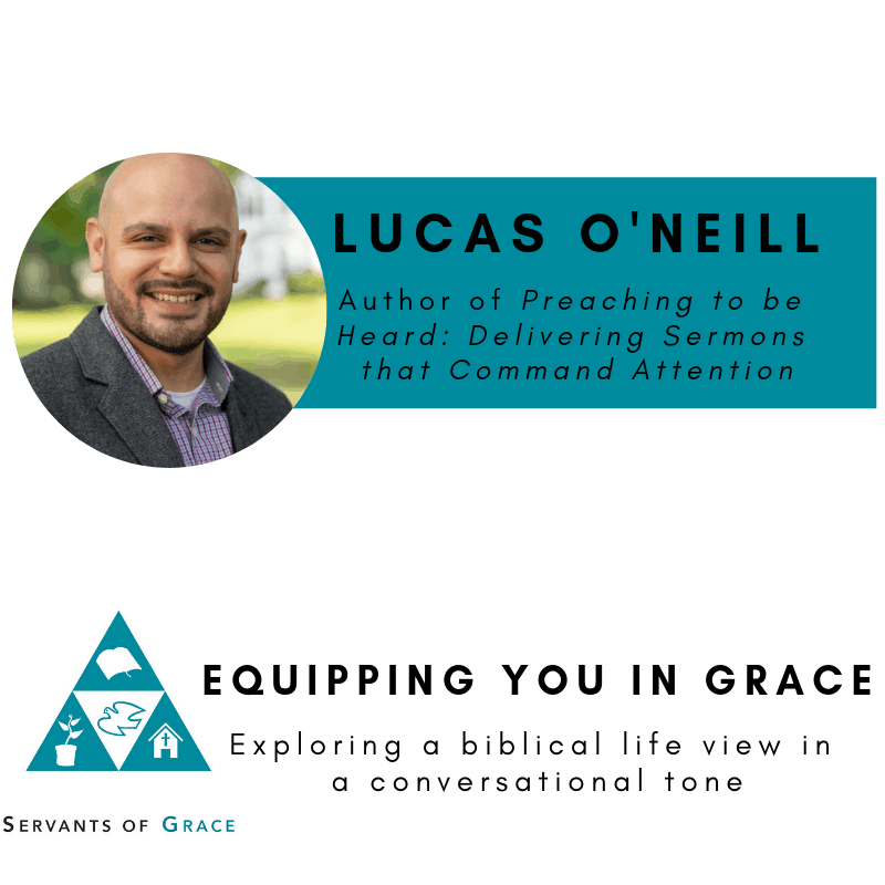 Lucas, Lucas O'Neill–Preaching to Be Heard: Delivering Sermons That Command Attention, Servants of Grace, Servants of Grace