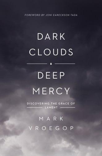 Dark Clouds, Deep Mercy – Mark Vroegop