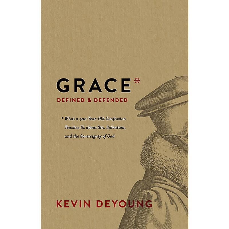 Defined, Grace Defined and Defended – Kevin DeYoung, Servants of Grace, Servants of Grace