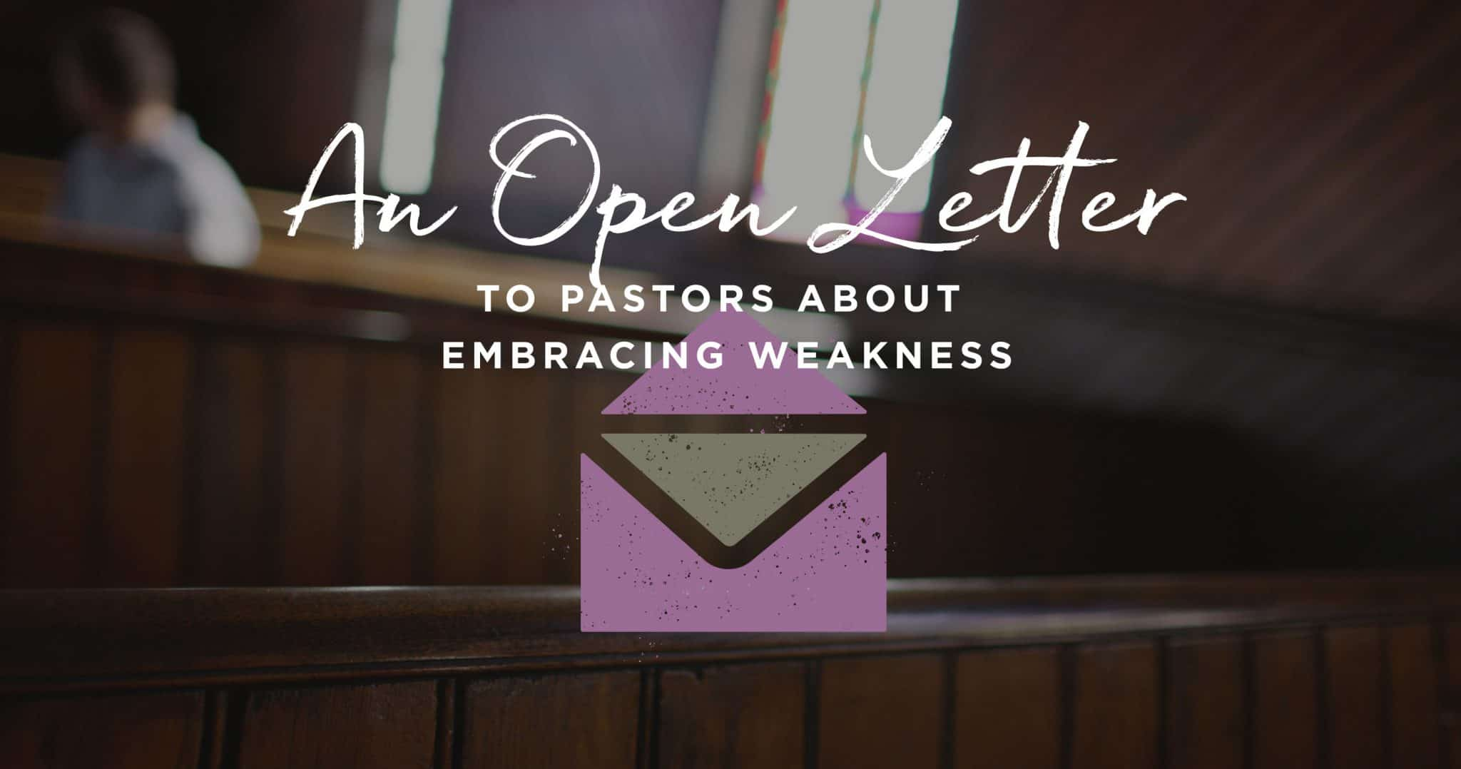 Weakness, An Open Letter to the Pastor about Embracing Weakness, Servants of Grace, Servants of Grace