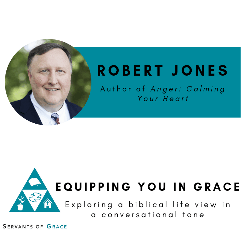 Anger, Robert D. Jones– Anger: Calming Your Heart, Servants of Grace, Servants of Grace