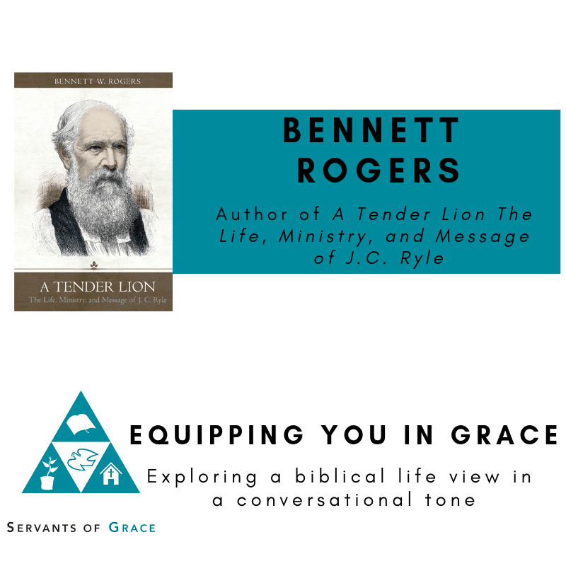 Rogers, Bennett Rogers– A Tender Lion: The Life, Ministry, and Message of J.C. Ryle, Servants of Grace