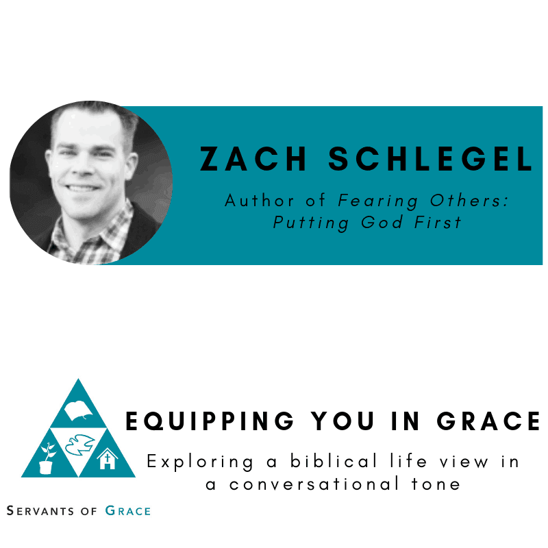 Zach, Zach Schlegel– Fearing Others: Putting God First, Servants of Grace, Servants of Grace