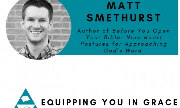 Matt Smethurst—Before You Open Your Bible: Nine Heart Postures For Approach God's Word