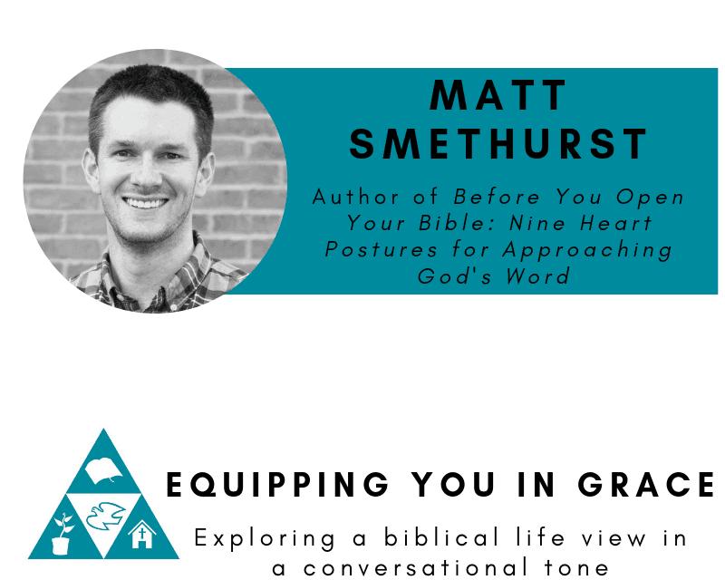 Matt, Matt Smethurst—Before You Open Your Bible: Nine Heart Postures For Approach God's Word, Servants of Grace