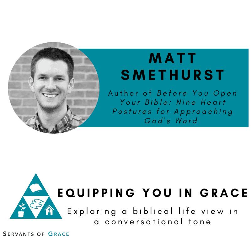 Matt, Matt Smethurst—Before You Open Your Bible: Nine Heart Postures For Approach God's Word, Servants of Grace, Servants of Grace