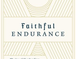 Faithful Endurance: The Joy of Shepherding People for a Lifetime – Jeff Robinson, Collin Hansen, Ed.
