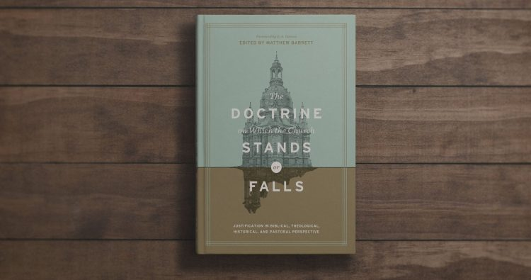 Doctrine, The Doctrine on Which the Church Stands or Falls – Matthew Barrett , Ed., Servants of Grace