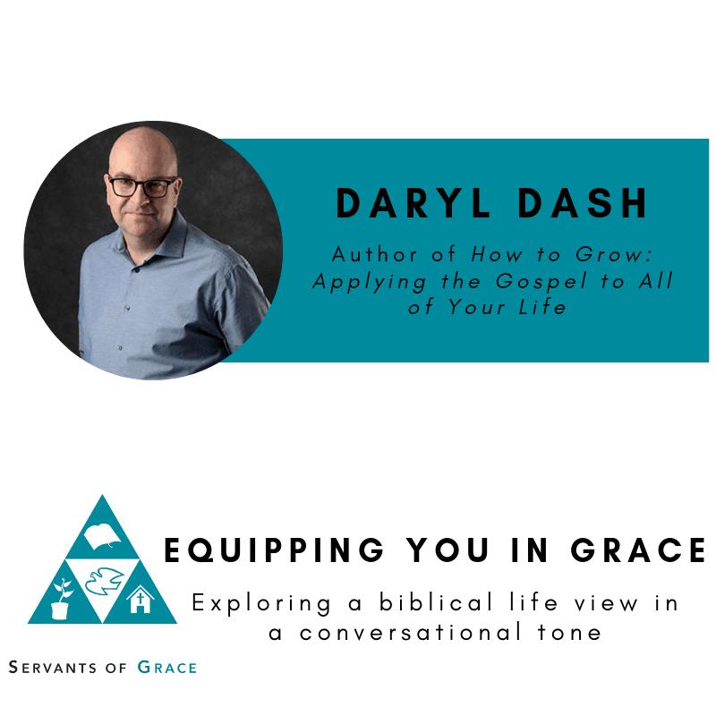 Darryl, Darryl Dash–Gospel Habits for the Christian Life in the Local Church, Servants of Grace, Servants of Grace