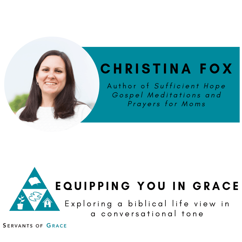 Christina, Christina Fox- Sufficient Hope Gospel Meditations and Prayers for Moms, Servants of Grace