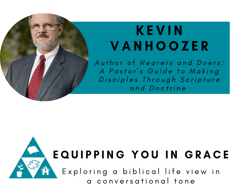 Vanhoozer, Kevin Vanhoozer- Hearers and Doers: A Pastor's Guide to Making Disciples Through Scripture and Doctrine, Servants of Grace