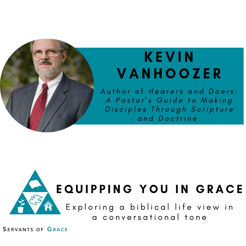 Vanhoozer, Kevin Vanhoozer- Hearers and Doers: A Pastor's Guide to Making Disciples Through Scripture and Doctrine, Servants of Grace, Servants of Grace