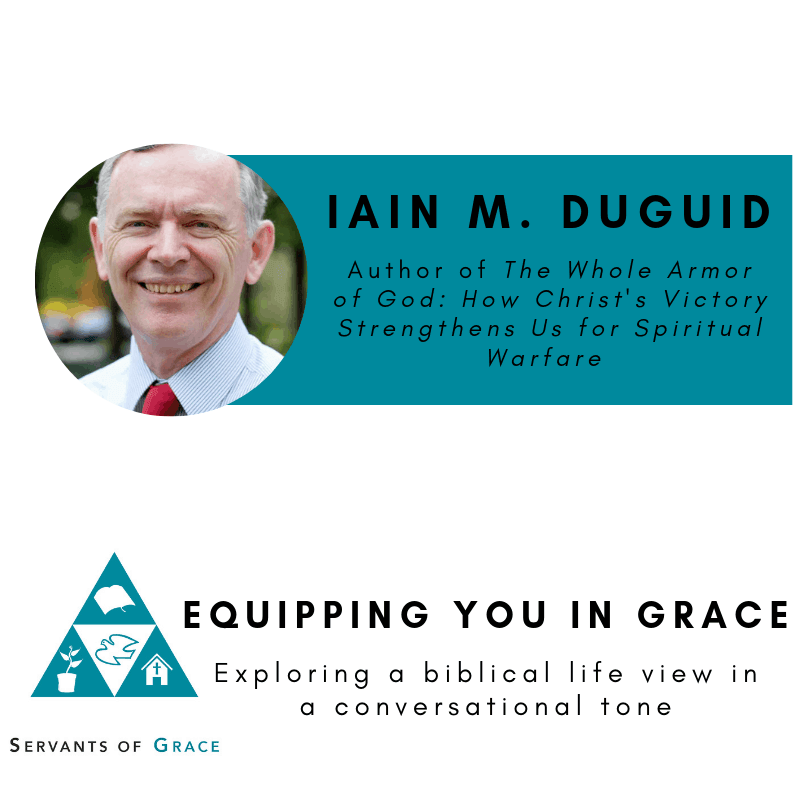 Duguid, Iain M. Duguid- The Gospel, Spiritual Warfare, and the Christian Life, Servants of Grace, Servants of Grace