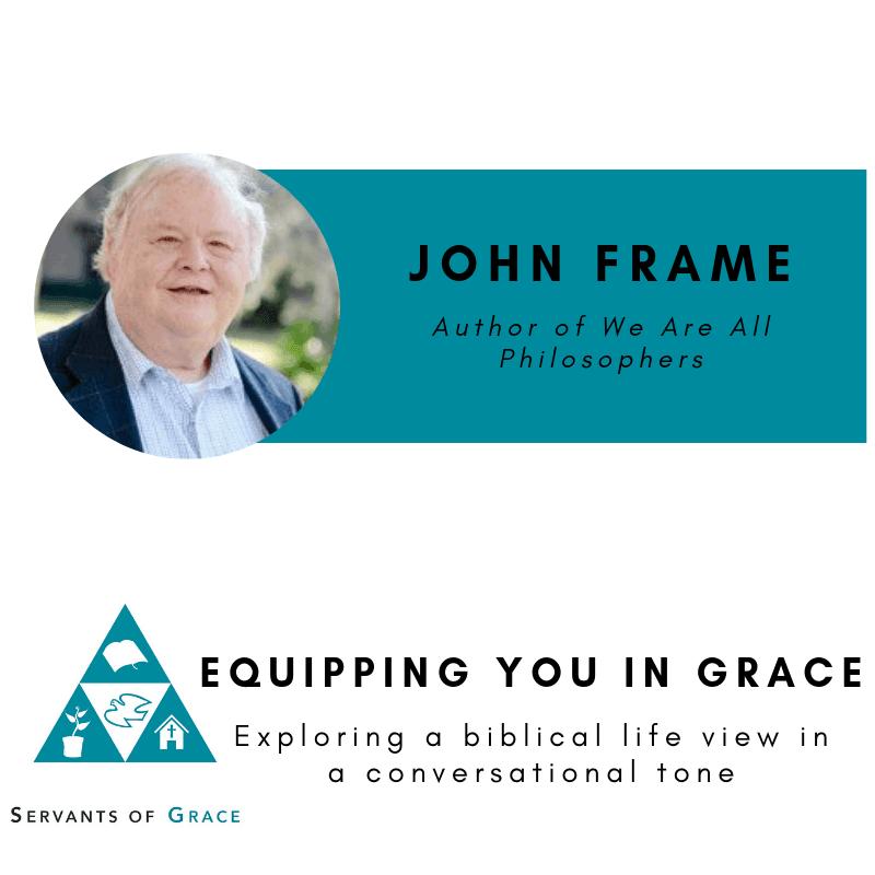 Frame, John Frame: Biblical Worldview, Philosophy, and the Christian, Servants of Grace, Servants of Grace