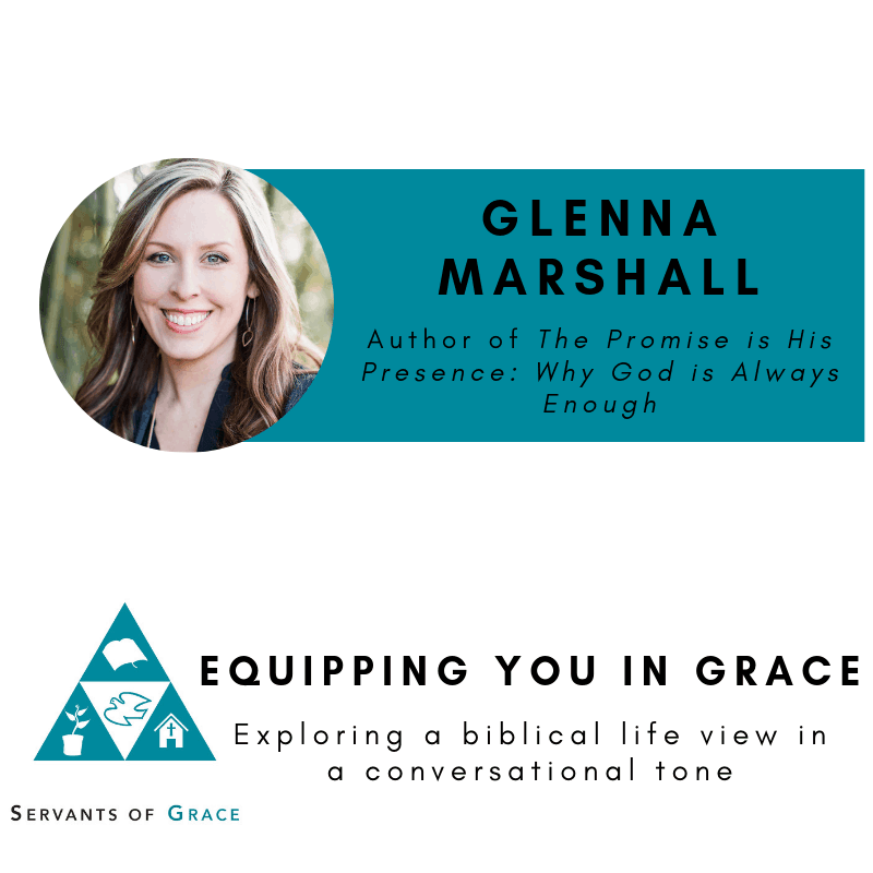 Promise, Glenna Marshall- The Promise is His Presence: Why God Is Always Enough, Servants of Grace, Servants of Grace