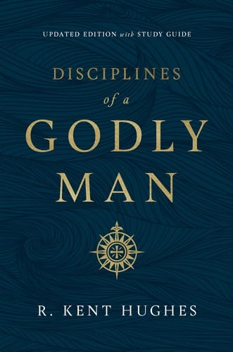 Disciplines, Disciplines of A Godly Man by R. Kent Hughes, Servants of Grace, Servants of Grace