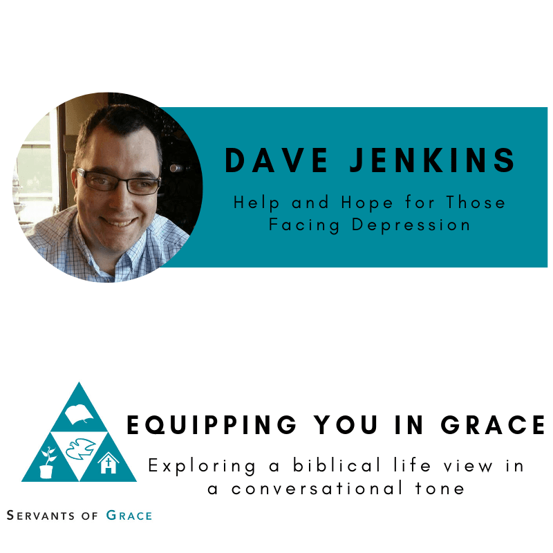 Facing, Dave Jenkins– Help and Hope for Those Facing Depression, Servants of Grace, Servants of Grace