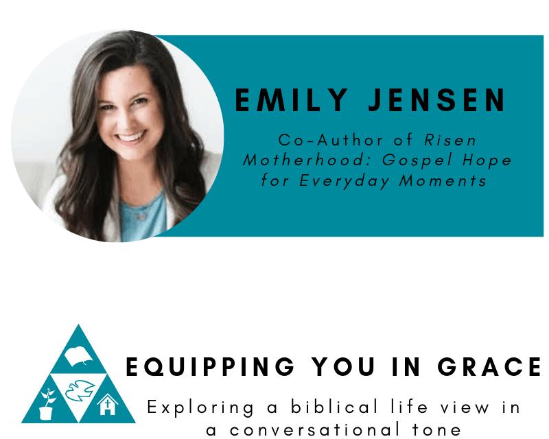 Emily, Emily Jensen– Risen Motherhood: Gospel Hope for Everyday Moments, Servants of Grace