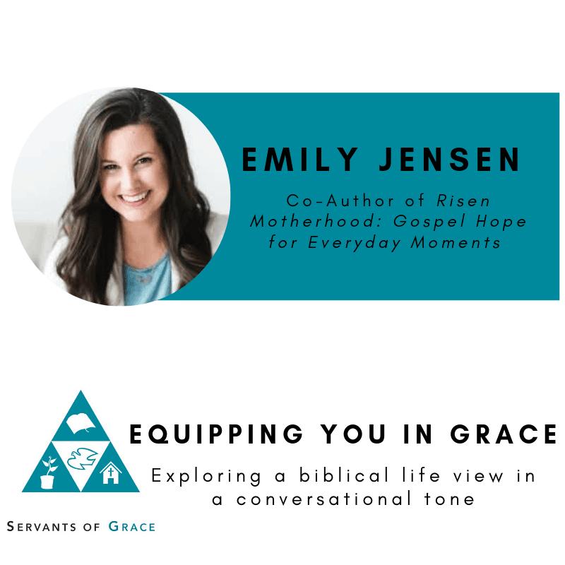 Emily, Emily Jensen– Risen Motherhood: Gospel Hope for Everyday Moments, Servants of Grace, Servants of Grace