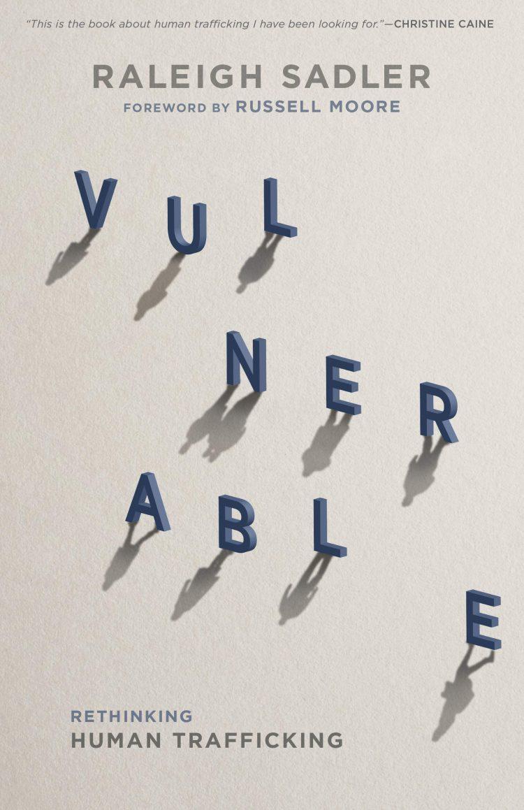 Vulnerable, Vulnerable: Rethinking Human Trafficking – Raleigh Sadler, Servants of Grace, Servants of Grace