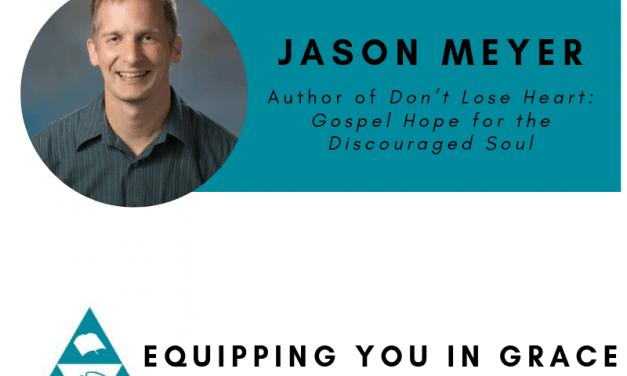 Jason Meyer- Don't Lose Heart: Gospel Hope for the Discouraged Soul