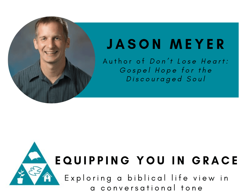 Hope, Jason Meyer- Don't Lose Heart: Gospel Hope for the Discouraged Soul, Servants of Grace