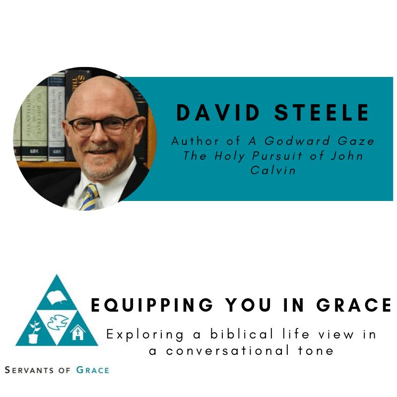 Godward, David Steele- A Godward Gaze: The Holy Pursuit of John Calvin, Servants of Grace