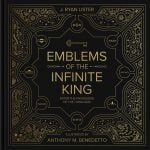 Emblems of the Infinite King by J. Ryan Lister