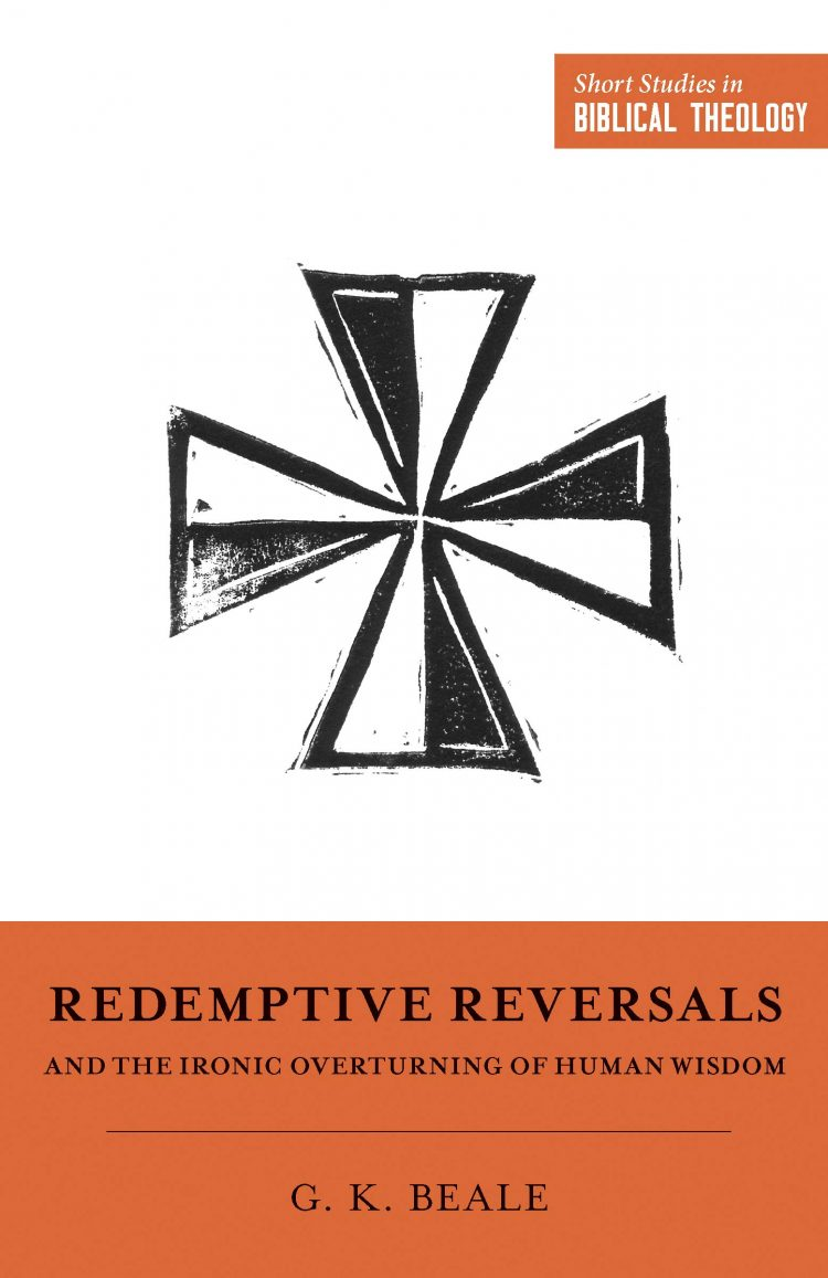 Redemptive, Redemptive Reversals and the Ironic Overturning of Human Wisdom, Servants of Grace, Servants of Grace