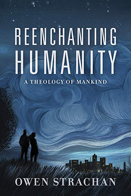 Humanity, Reenchanting Humanity: A Theology of Mankind by Owen Strachan, Servants of Grace, Servants of Grace